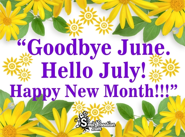 Goodbye June. Hello July! Happy New Month