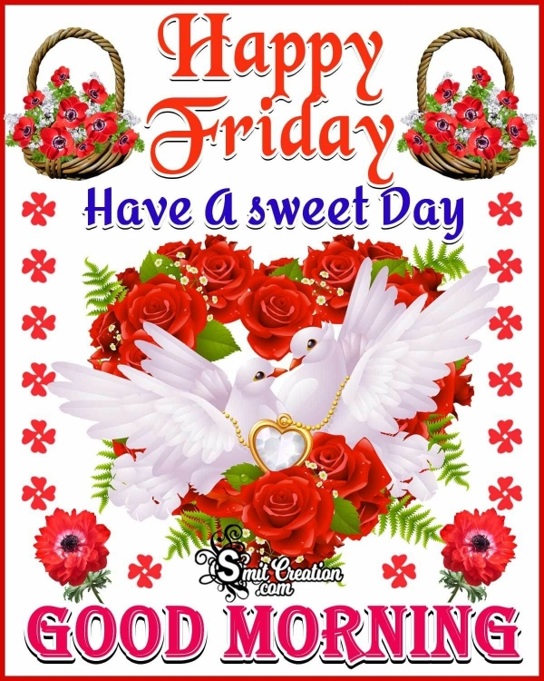 Happy Friday Sweet Day Good Morning