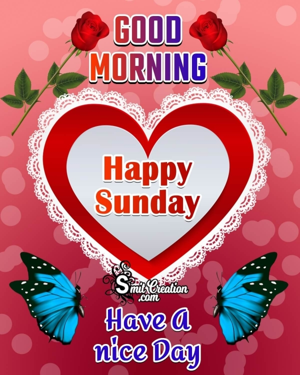 Good Morning Happy Sunday Have A Nice Day