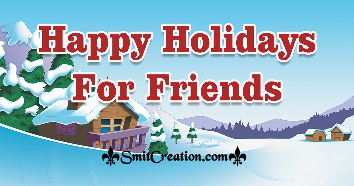Happy Holidays For Friends