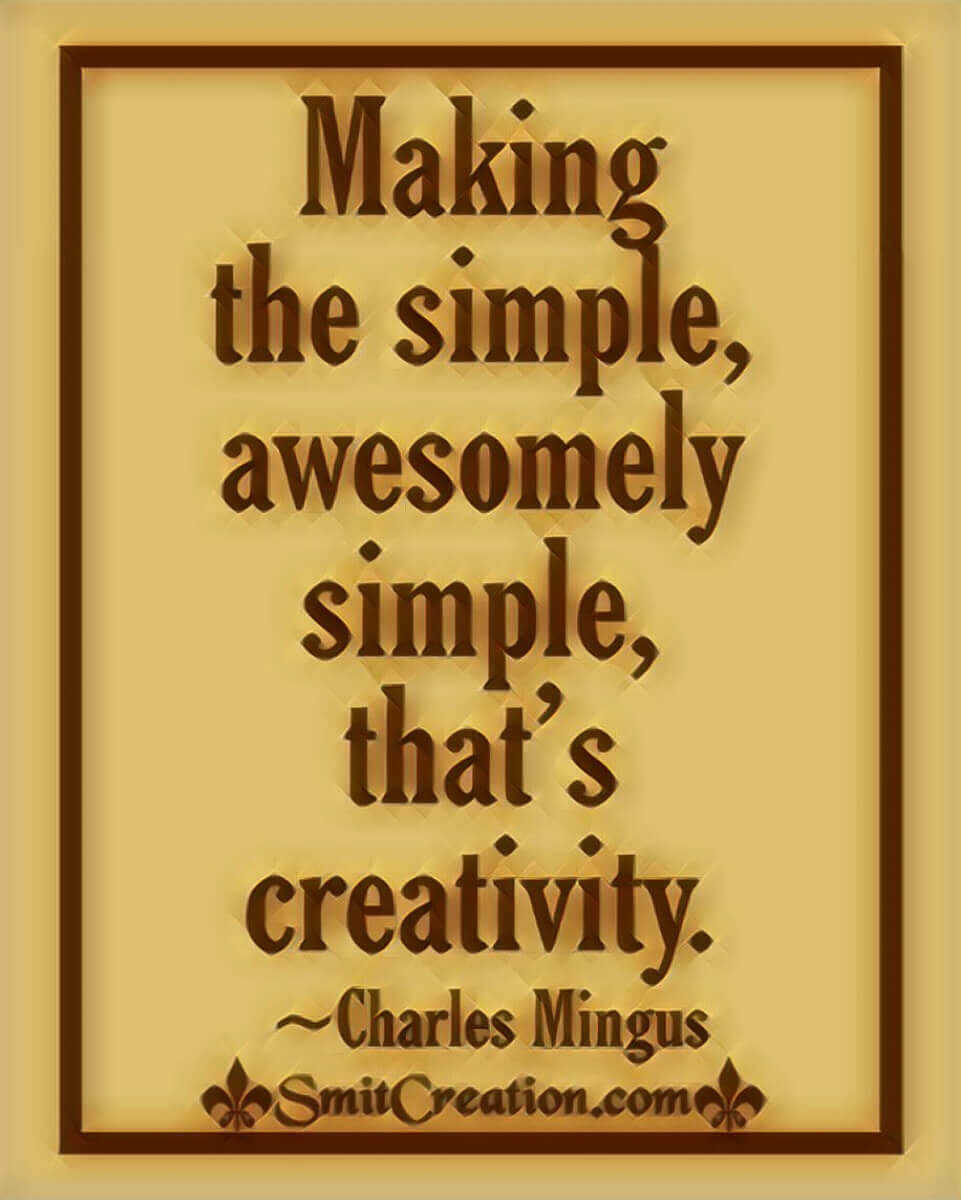 Making The Simple, Awesomely Simple, That's Creativity