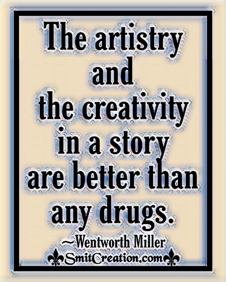 The Artistry And The Creativity In A Story Are Better Than Any Drugs